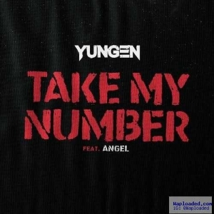Yungen - Take My Number Ft . Angel